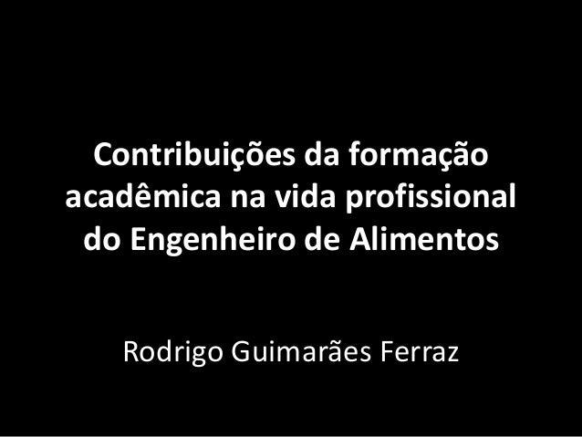 Contribuições da formação acadêmica na vida profissional do Engenheiro de Alimentos Rodrigo Guimarães Ferraz
