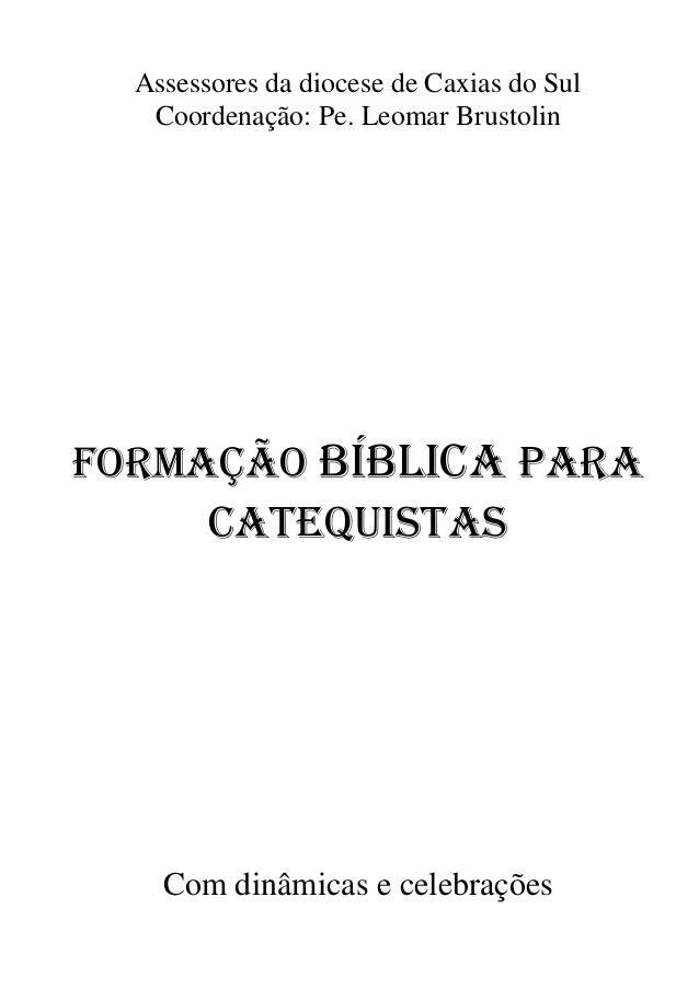 Assessores da diocese de Caxias do Sul Coordenação: Pe. Leomar Brustolin FORMAÇÃO BÍBLICA PARA CATEQUISTAS Com dinâmicas e...