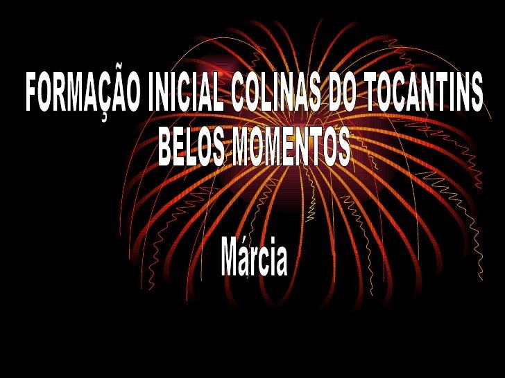 FORMAÇÃO INICIAL COLINAS DO TOCANTINS BELOS MOMENTOS Márcia