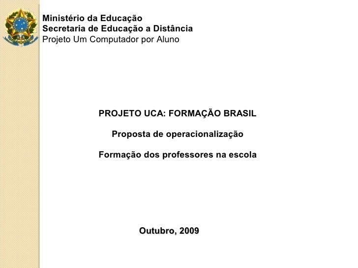 Ministério da EducaçãoSecretaria de Educação a DistânciaProjeto Um Computador por Aluno            PROJETO UCA: FORMAÇÃO B...