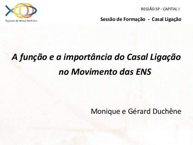 REGIÃO SP - CAPITAL I Sessão de Formação - Casal Ligação A função e a importância do Casal Ligação no Movimento das ENS Mo...