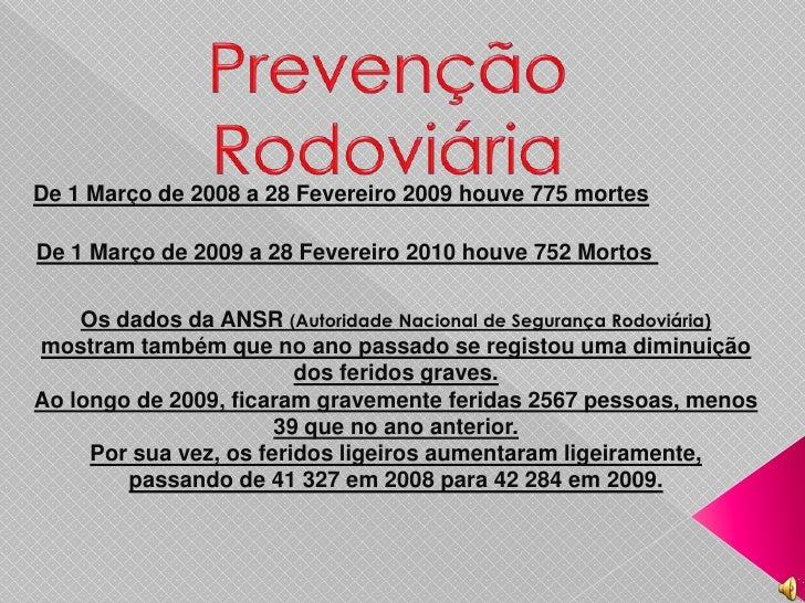 De 1 Março de 2008 a 28 Fevereiro 2009 houve 775 mortesDe 1 Março de 2009 a 28 Fevereiro 2010 houve 752 Mortos    Os dados...