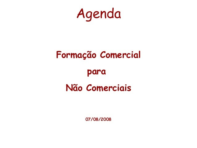 Agenda Formação Comercial para Não Comerciais 07/08/2008
