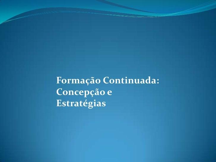 Formação Continuada:Concepção eEstratégias