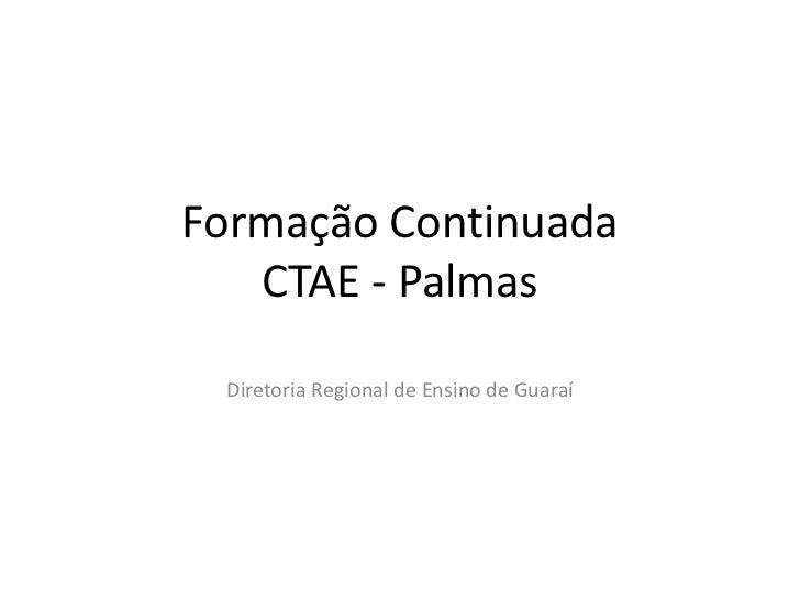 Formação Continuada   CTAE - Palmas Diretoria Regional de Ensino de Guaraí