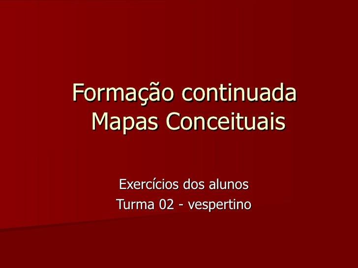 Formação continuada  Mapas Conceituais Exercícios dos alunos Turma 02 - vespertino