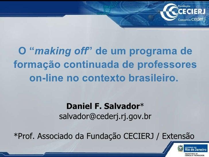"""O """" making off """" de um programa de formação continuada de professores on-line no contexto brasileiro.  Daniel F. Salvador ..."""