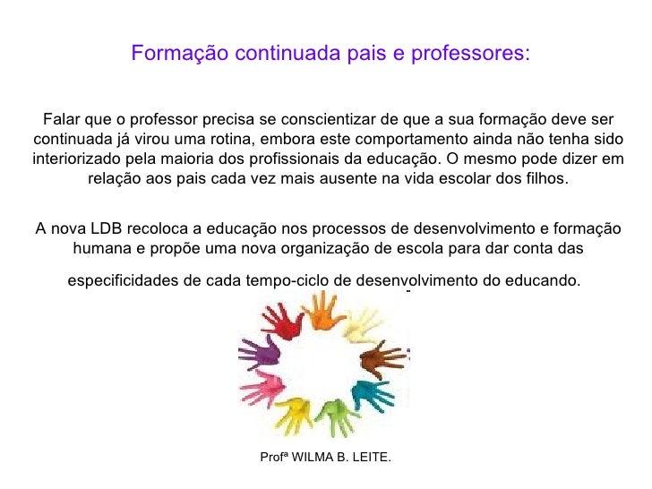 Formação continuada pais e professores:  Falar que o professor precisa se conscientizar de que a sua formação deve sercont...