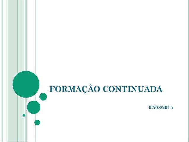 FORMAÇÃO CONTINUADA 07/03/2015