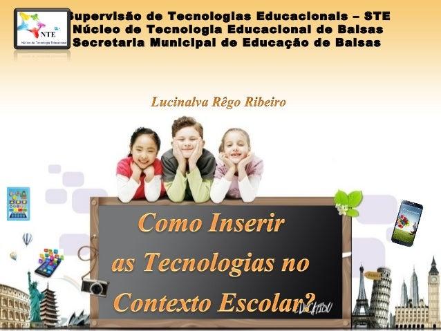 Supervisão de Tecnologias Educacionais – STE  Núcleo de Tecnologia Educacional de Balsas  Secretaria Municipal de Educação...