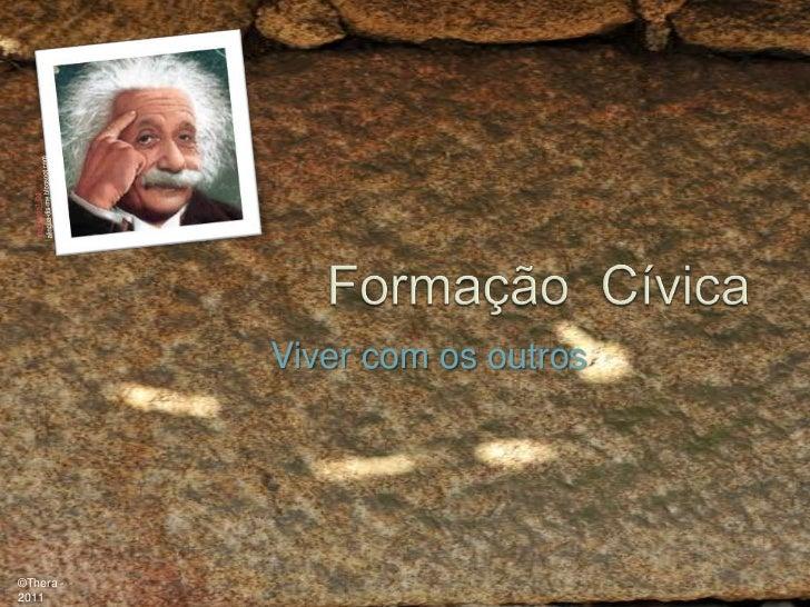 Formação  Cívica<br />inteligencia1.jpg<br />alingua-dis-me.blogspot.com<br />Viver com os outros<br />©Thera -2011<br />