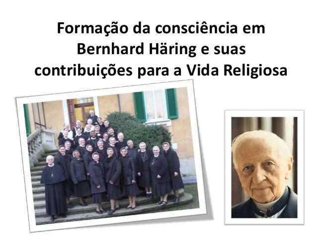 Formação da consciência em Bernhard Häring e suas contribuições para a Vida Religiosa