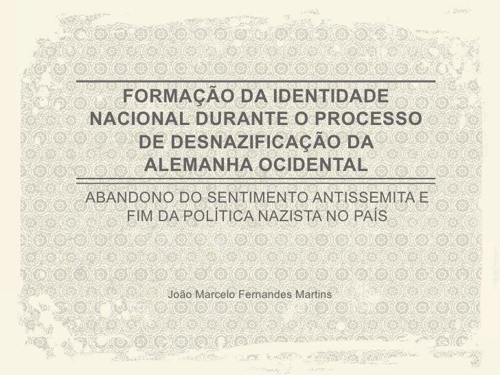 FORMAÇÃO DA IDENTIDADENACIONAL DURANTE O PROCESSO    DE DESNAZIFICAÇÃO DA     ALEMANHA OCIDENTALABANDONO DO SENTIMENTO ANT...