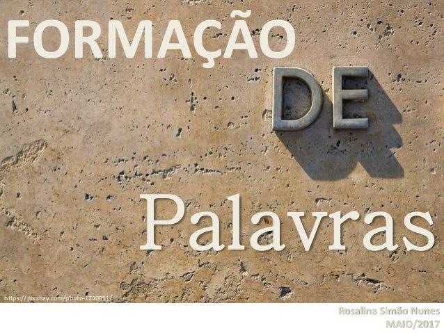 Rosalina Simão Nunes MAIO/2017 FORMAÇÃO Palavras https://pixabay.com/photo-1240051/