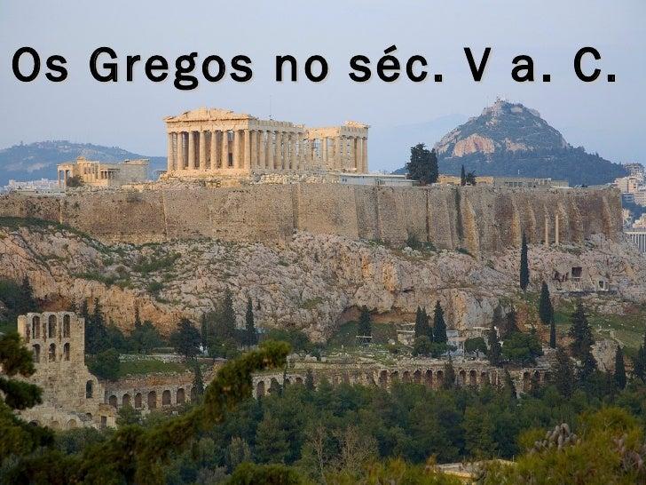 Os Gregos no séc. V a. C.