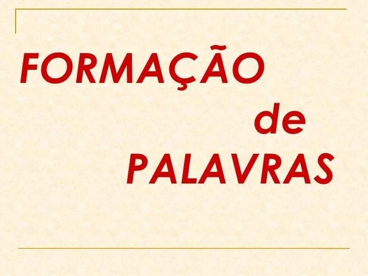 FORMAÇÃO    de   PALAVRAS