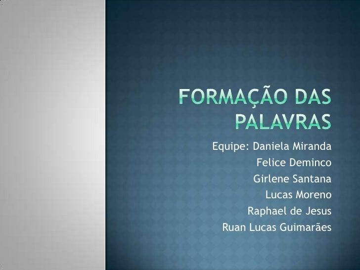Equipe: Daniela Miranda         Felice Deminco        Girlene Santana           Lucas Moreno       Raphael de Jesus  Ruan ...