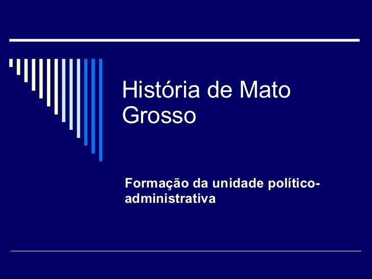 História de Mato Grosso Formação da unidade político-administrativa