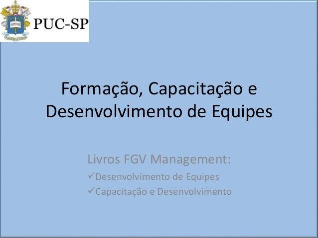 Formação, Capacitação e Desenvolvimento de Equipes Livros FGV Management: Desenvolvimento de Equipes Capacitação e Desen...