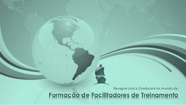 Formação de Facilitadores de Treinamento Navegue com a Conducere no mundo da: