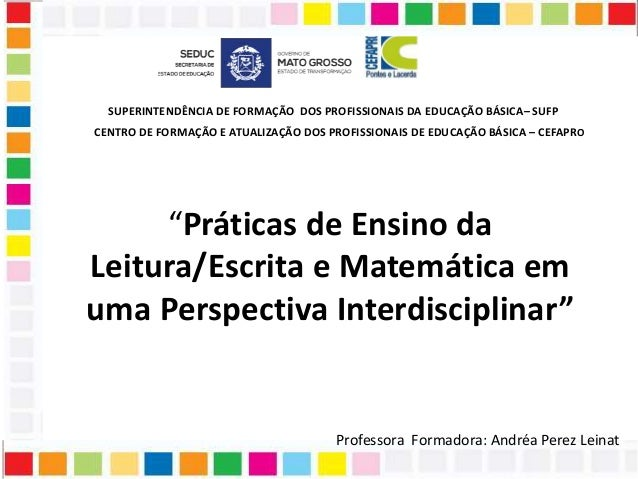 """""""Práticas de Ensino daLeitura/Escrita e Matemática emuma Perspectiva Interdisciplinar""""CENTRO DE FORMAÇÃO E ATUALIZAÇÃO ..."""