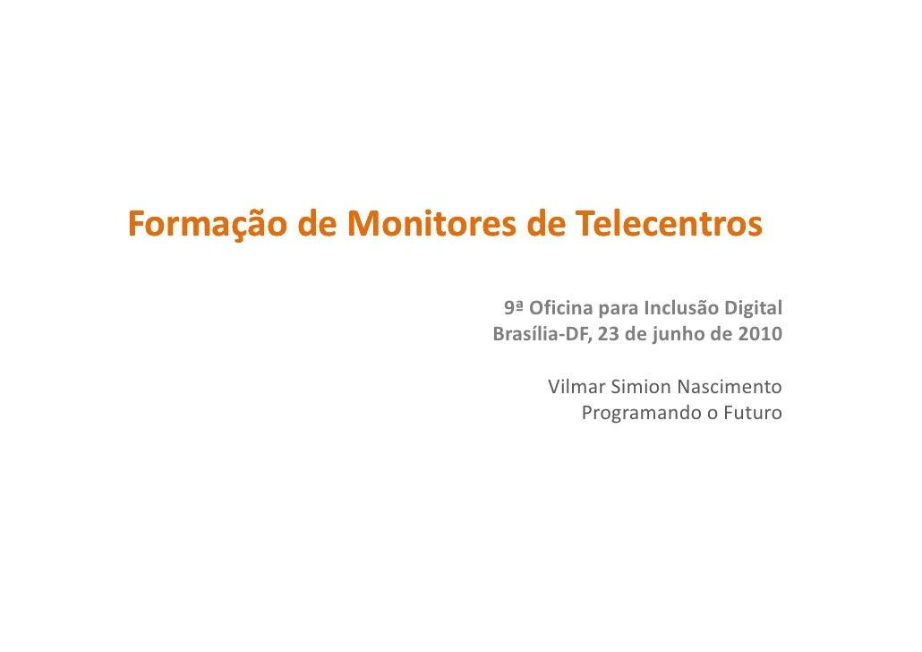 Formação de Monitores de Telecentros                      9ª Oficina para Inclusão Digital                     Brasília-DF...