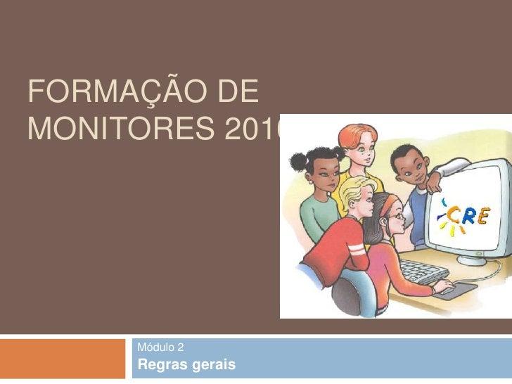 Formação de Monitores 2010/2011<br />Módulo 2<br />Regras gerais<br />