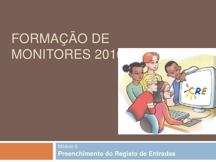 Formação de Monitores 2010/2011<br />Módulo 5<br />Preenchimento do Registo de Entradas<br />