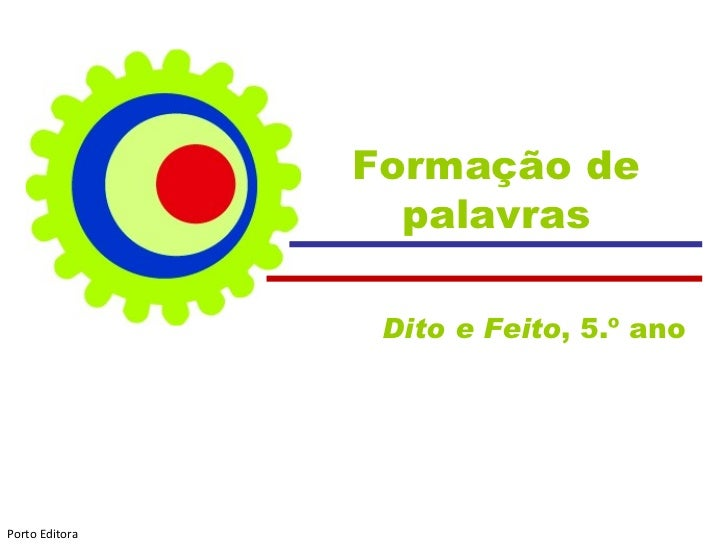 Formação de palavras Dito e Feito , 5.º ano  Porto Editora