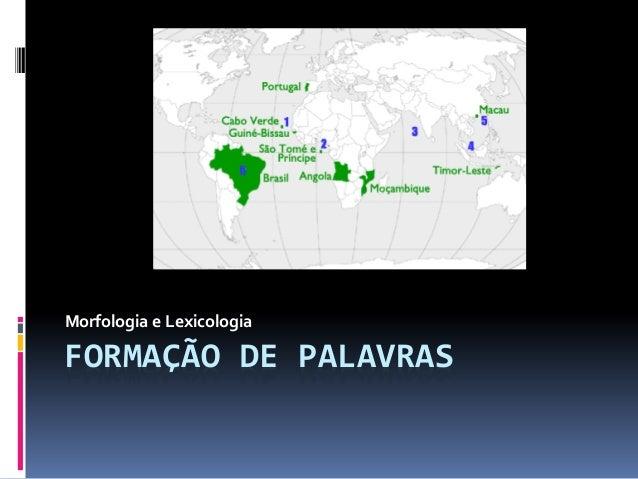 FORMAÇÃO DE PALAVRAS Morfologia e Lexicologia