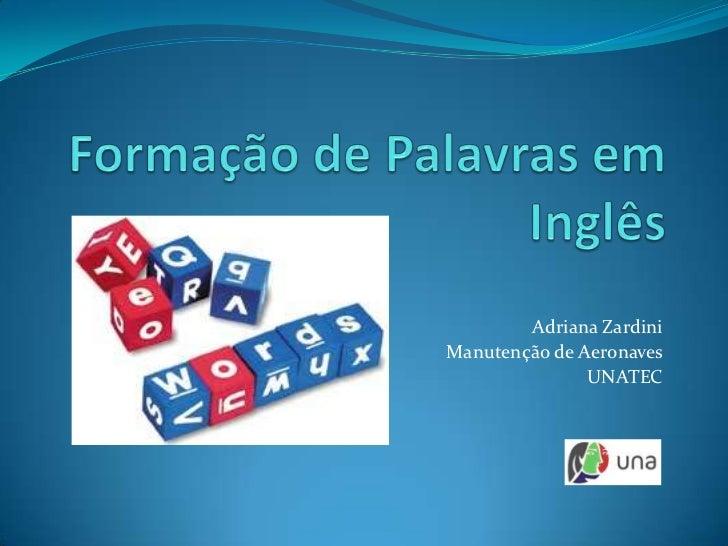 Adriana ZardiniManutenção de Aeronaves               UNATEC
