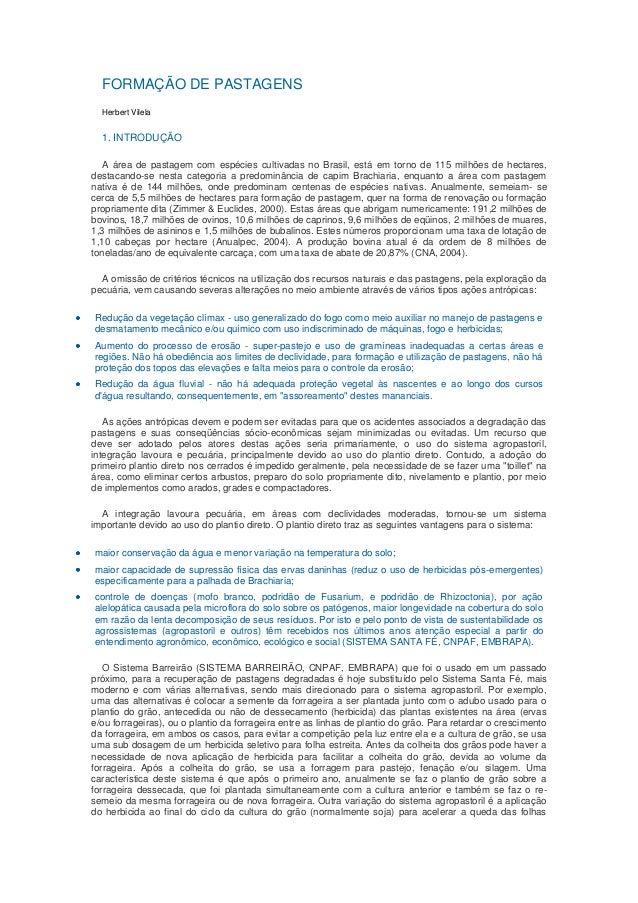 FORMAÇÃO DE PASTAGENS Herbert Vilela 1. INTRODUÇÃO A área de pastagem com espécies cultivadas no Brasil, está em torno de ...