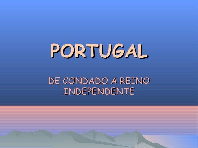 PORTUGAL DE CONDADO A REINO INDEPENDENTE