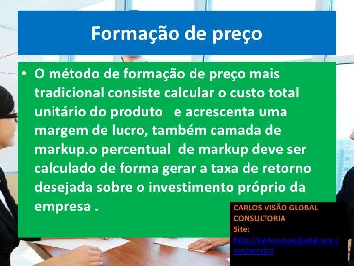 Formação de preço• O método de formação de preço mais  tradicional consiste calcular o custo total  unitário do produto e ...