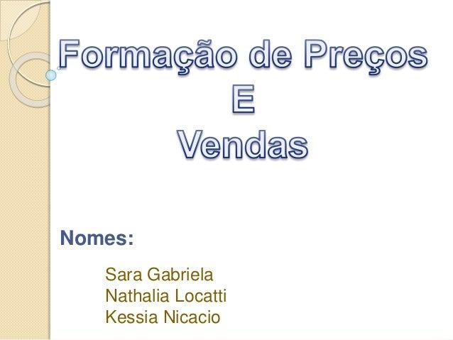 Nomes: Sara Gabriela Nathalia Locatti Kessia Nicacio