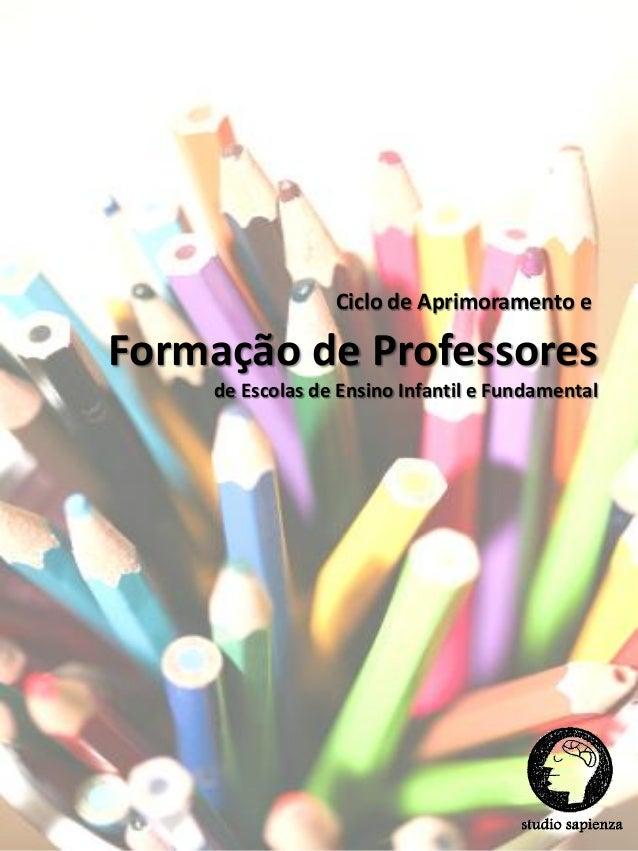 Ciclo de Aprimoramento eFormação de Professores    de Escolas de Ensino Infantil e Fundamental