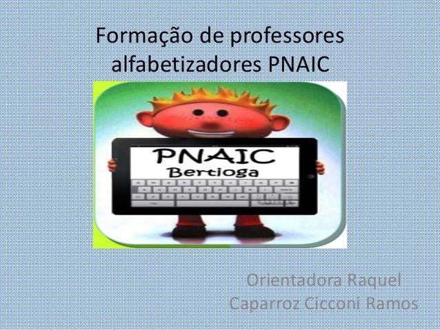 Formação de professores  alfabetizadores PNAIC  Orientadora Raquel  Caparroz Cicconi Ramos