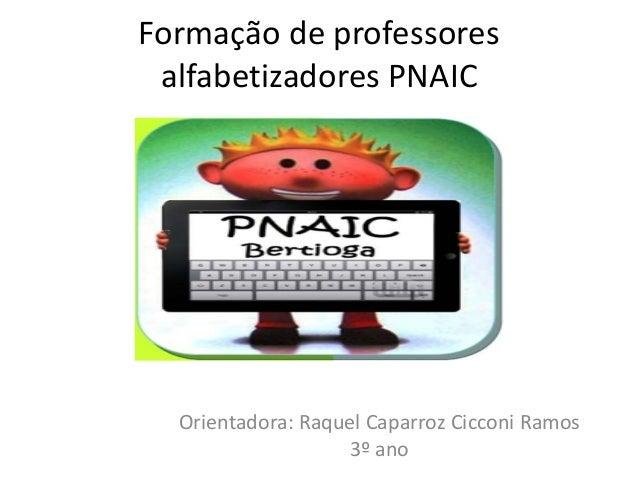 Formação de professores  alfabetizadores PNAIC  Orientadora: Raquel Caparroz Cicconi Ramos  3º ano