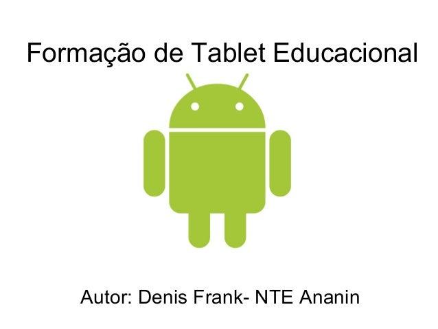Formação de Tablet EducacionalAutor: Denis Frank- NTE Ananin