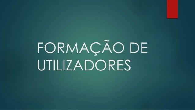 FORMAÇÃO DE UTILIZADORES