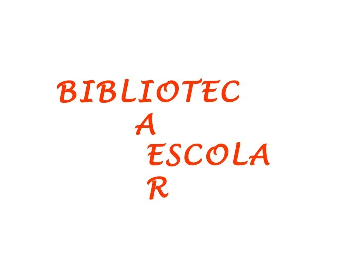 BIBLIOTEC    A     ESCOLA     R