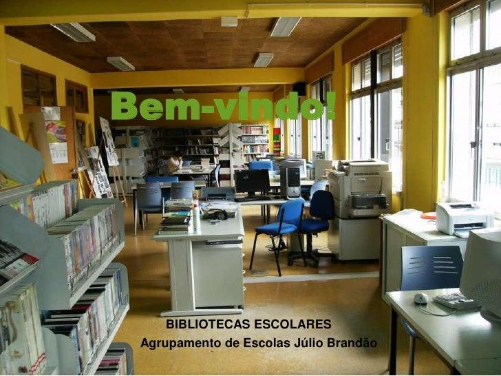 Bem-vindo!          BIBLIOTECAS ESCOLARES  Agrupamento de Escolas Júlio Brandão
