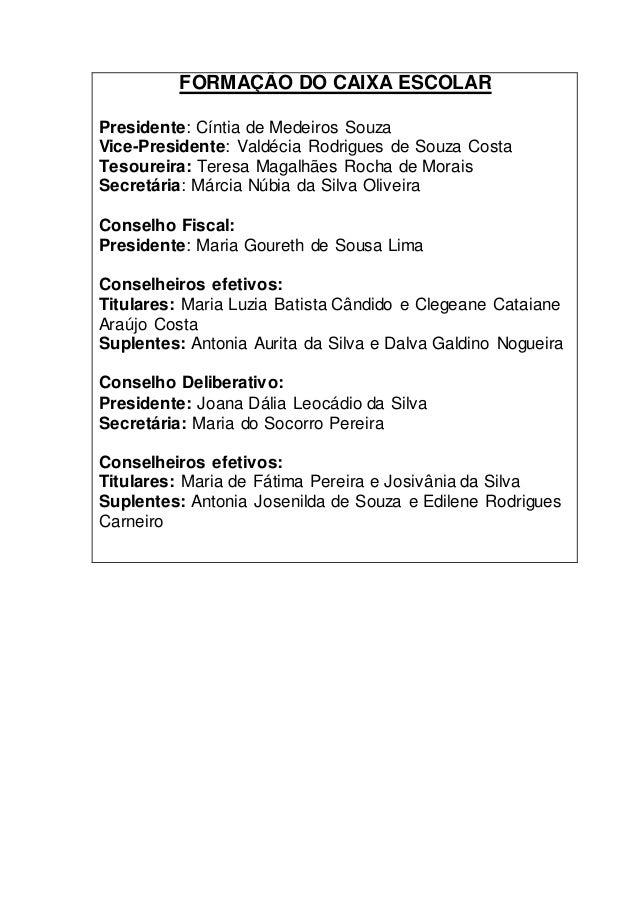 FORMAÇÃO DO CAIXA ESCOLAR  Presidente: Cíntia de Medeiros Souza  Vice-Presidente: Valdécia Rodrigues de Souza Costa  Tesou...