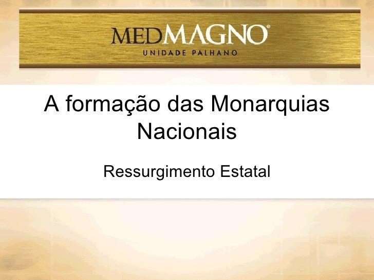 A formação das Monarquias Nacionais Ressurgimento Estatal