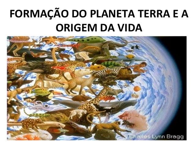 FORMAÇÃO DO PLANETA TERRA E A ORIGEM DA VIDA