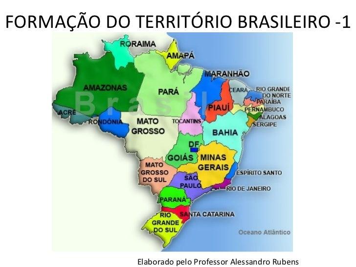 FORMAÇÃO DO TERRITÓRIO BRASILEIRO -1 Elaborado pelo Professor Alessandro Rubens