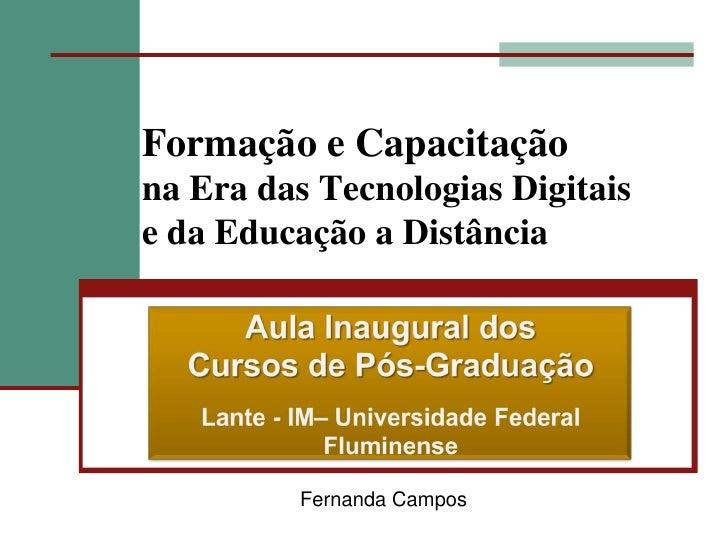 Formação e Capacitaçãona Era das Tecnologias Digitaise da Educação a Distância          Fernanda Campos