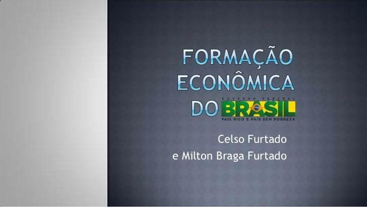 Celso Furtadoe Milton Braga Furtado