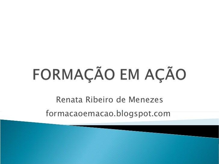Renata Ribeiro de Menezes formacaoemacao.blogspot.com
