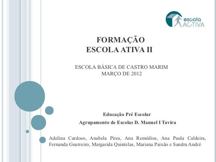 FORMAÇÃO                ESCOLA ATIVA II            ESCOLA BÁSICA DE CASTRO MARIM                   MARÇO DE 2012         ...